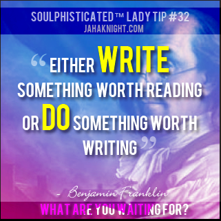 """Either write something worth reading or do something worth writing,"" - Benjamin Franklin"