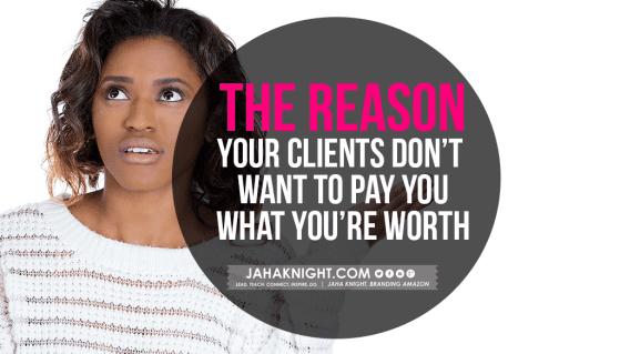 The Reason Your Clients Don't Want to Pay You What You're Worth